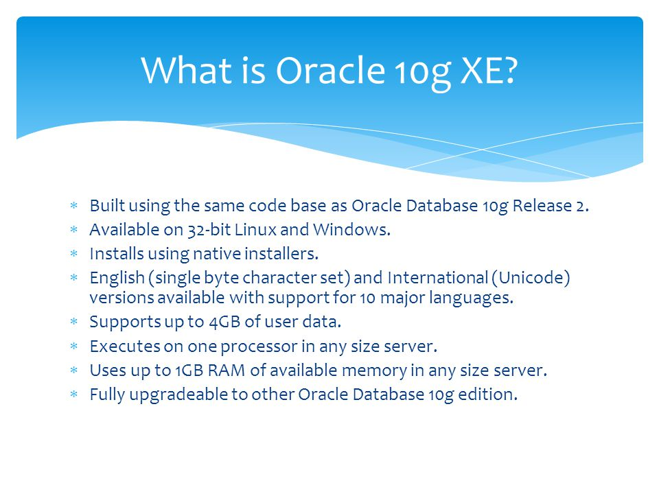  Built using the same code base as Oracle Database 10g Release 2.