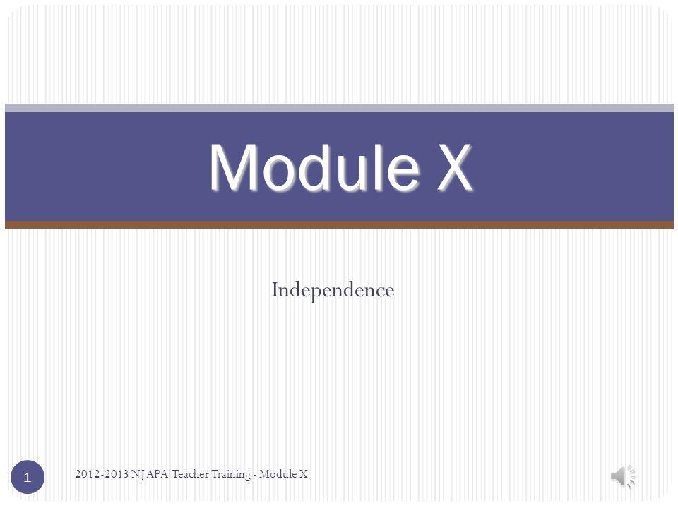 Independence Module X 2012-2013 NJ APA Teacher Training - Module X 1