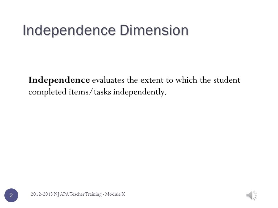 Independence evaluates the extent to which the student completed items/tasks independently.