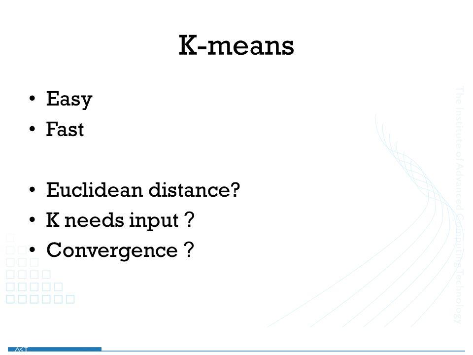 Easy Fast Euclidean distance? K needs input ? Convergence ?