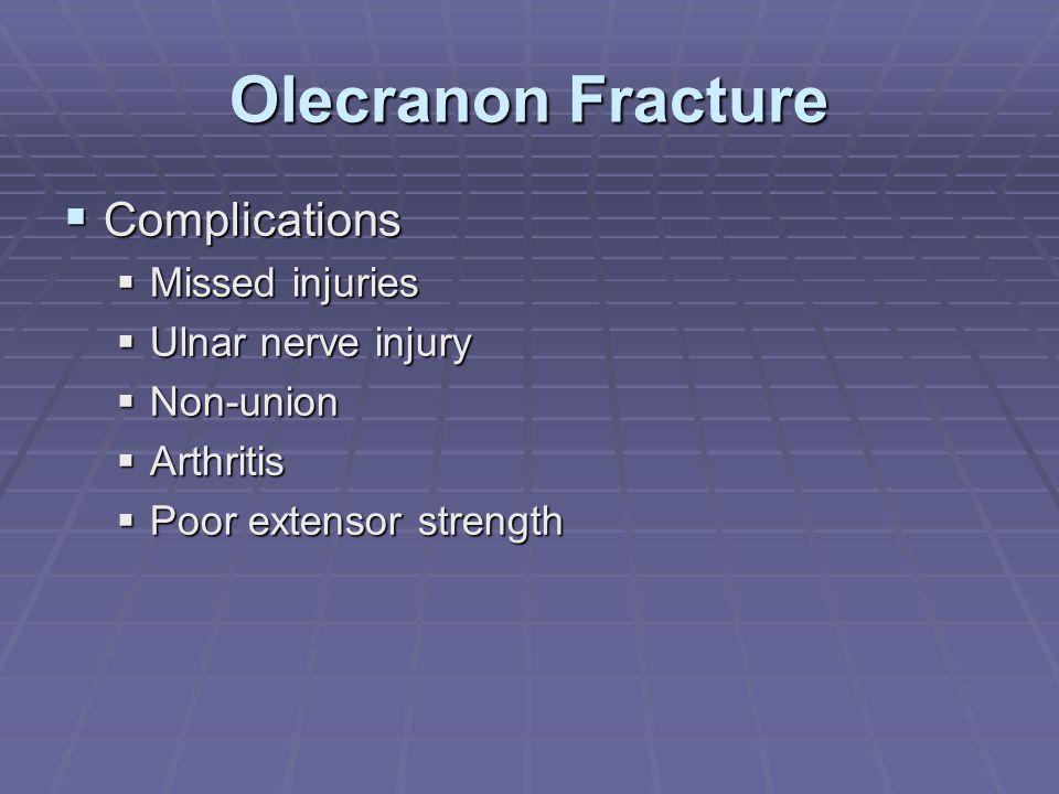 Olecranon Fracture  Complications  Missed injuries  Ulnar nerve injury  Non-union  Arthritis  Poor extensor strength