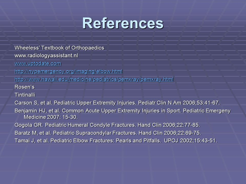References Wheeless' Textbook of Orthopaedics www.radiologyassistant.nl www.uptodate.com http://nypemergency.org/imaging/elbow.html http://www.hawaii.