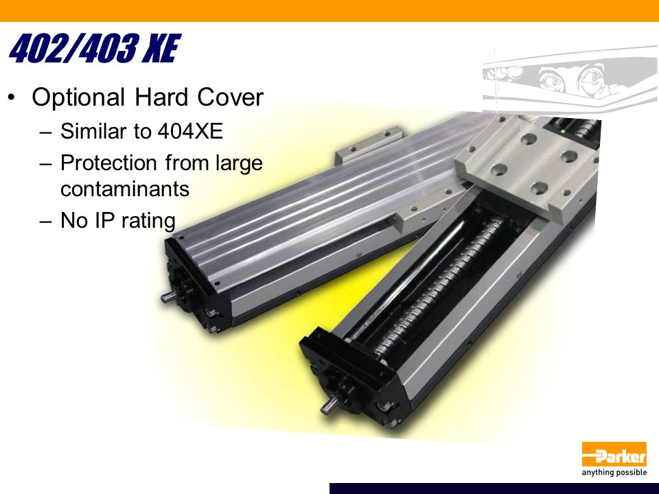 402/403 XE Optional Hard Cover –Similar to 404XE –Protection from large contaminants –No IP rating
