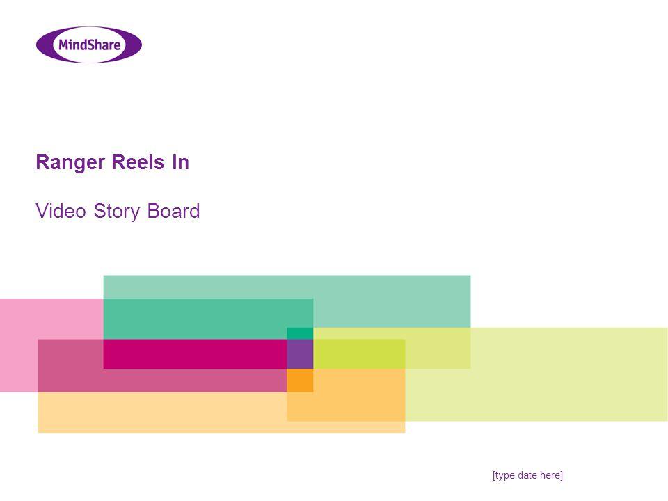 Ranger Reels In Video Story Board [type date here]
