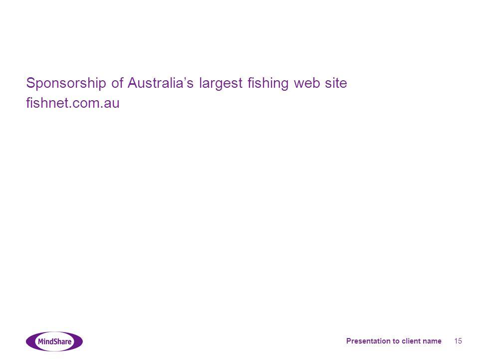 Presentation to client name 15 Sponsorship of Australia's largest fishing web site fishnet.com.au
