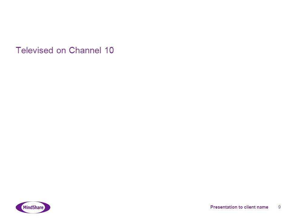 Presentation to client name 9 Televised on Channel 10