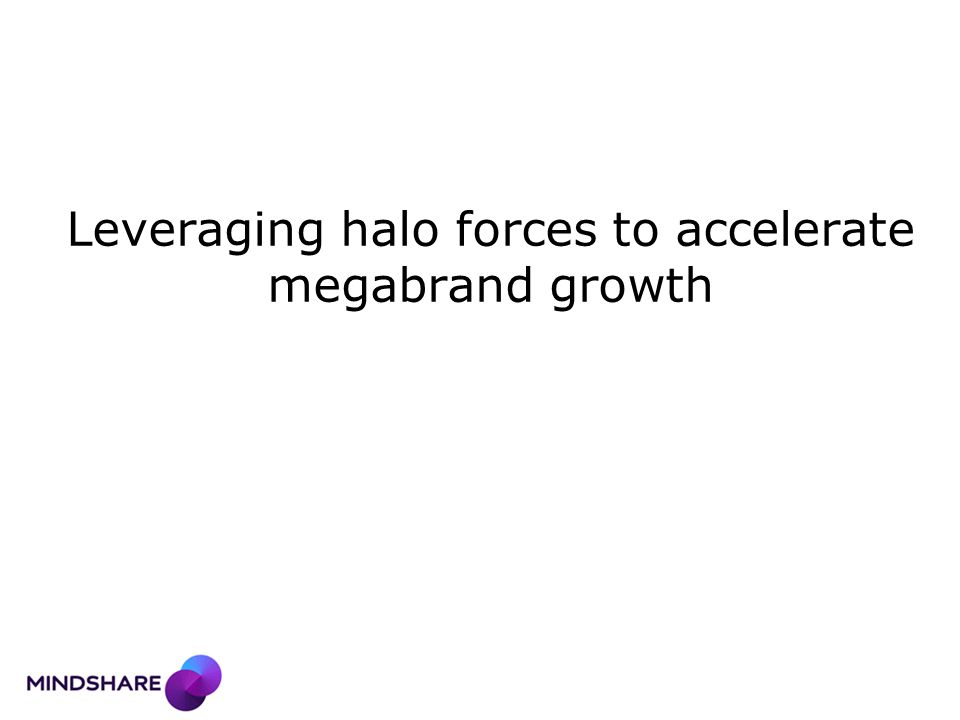 Leveraging halo forces to accelerate megabrand growth