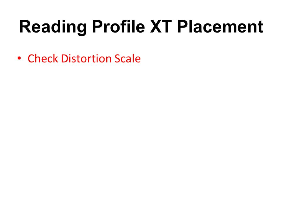 Reading Profile XT Placement Check Distortion Scale