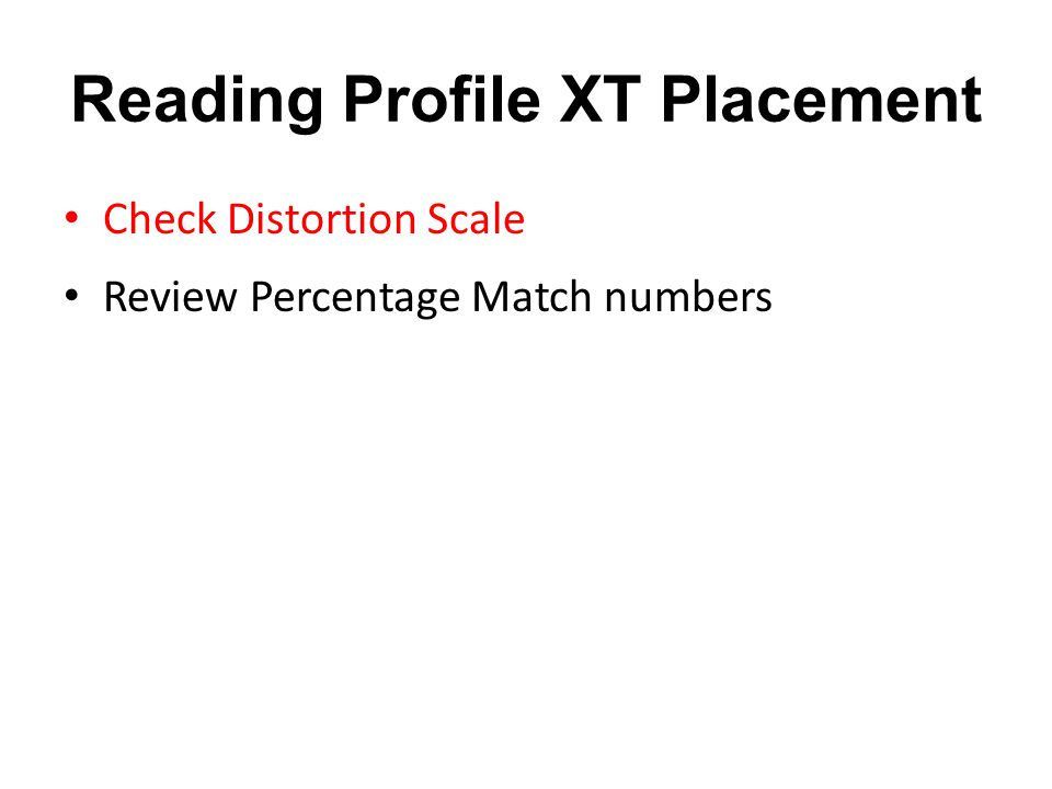 Reading Profile XT Placement Check Distortion Scale Review Percentage Match numbers
