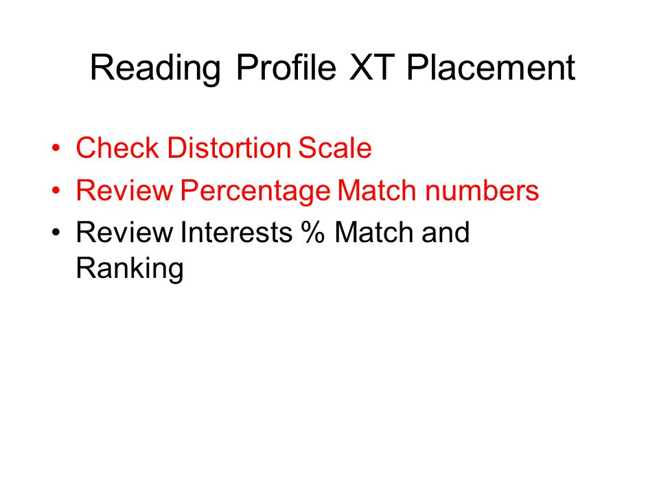 Check Distortion Scale Review Percentage Match numbers Review Interests % Match and Ranking Reading Profile XT Placement