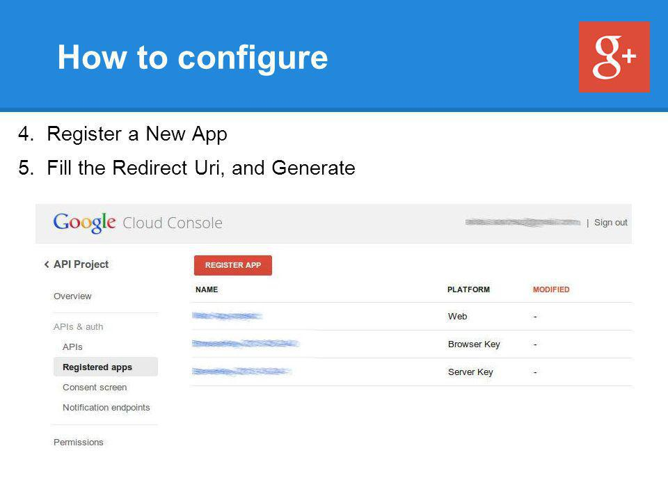 How to configure 4. Register a New App 5. Fill the Redirect Uri, and Generate