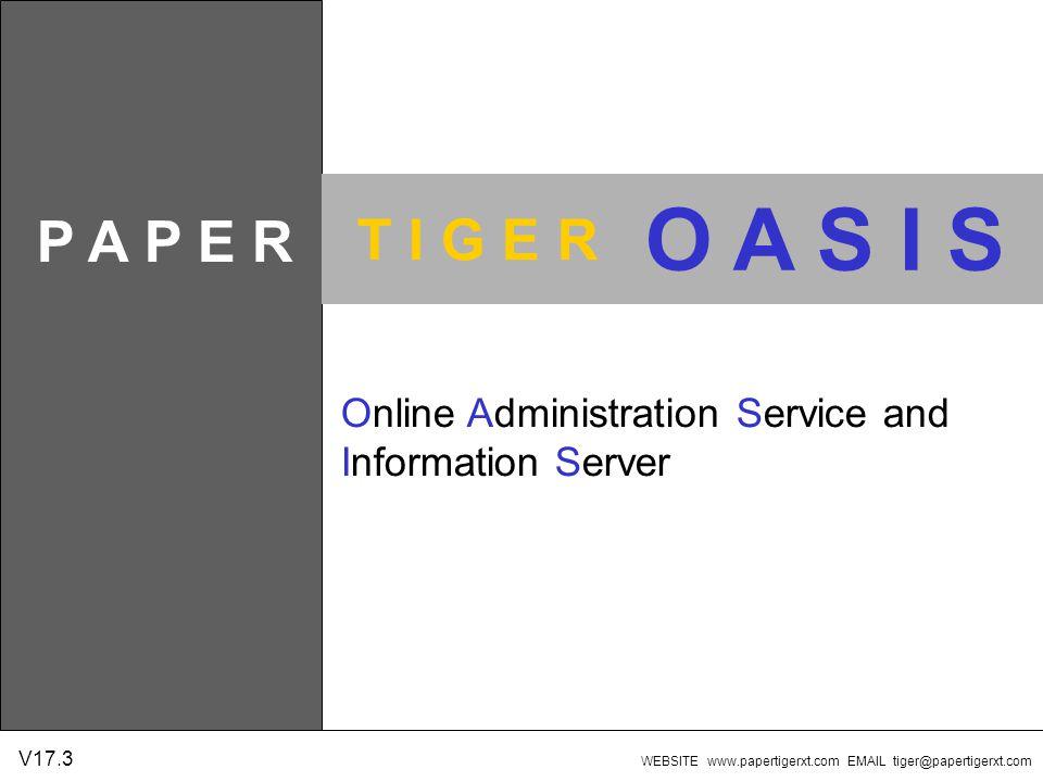 T I G E R P A P E R O A S I S Online Administration Service and Information Server WEBSITE www.papertigerxt.com EMAIL tiger@papertigerxt.com V17.3