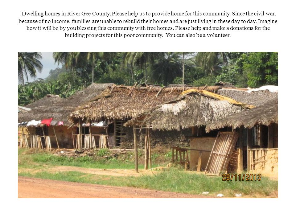Dwelling homes in River Gee County. Please help us to provide home for this community.