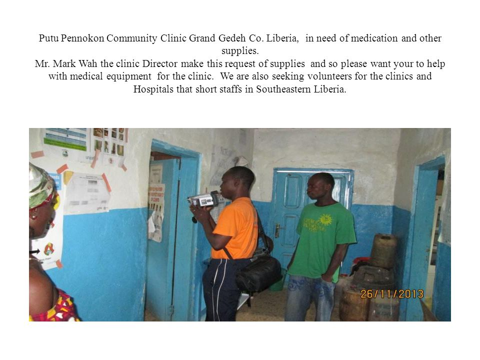 Putu Pennokon Community Clinic Grand Gedeh Co. Liberia, in need of medication and other supplies.