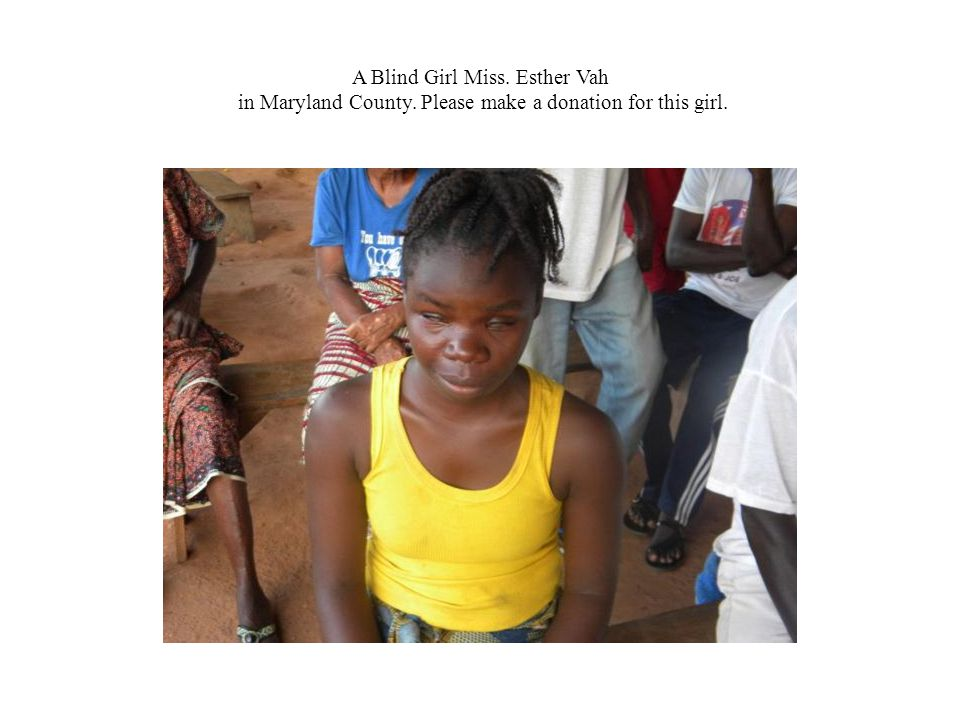 A Blind Girl Miss. Esther Vah in Maryland County. Please make a donation for this girl.