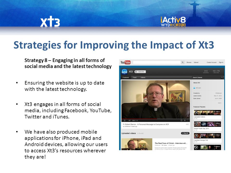 Strategies for Improving the Impact of Xt3 Strategy 8 – Engaging in all forms of social media and the latest technology Ensuring the website is up to date with the latest technology.
