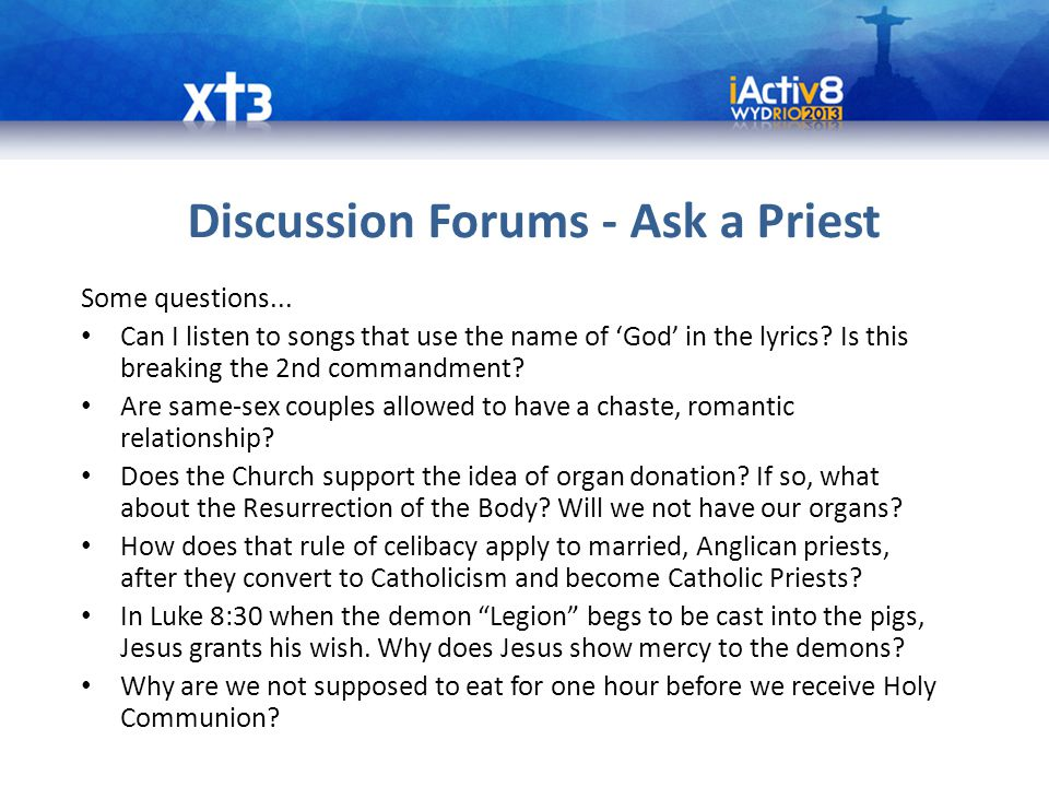Discussion Forums - Ask a Priest Some questions...
