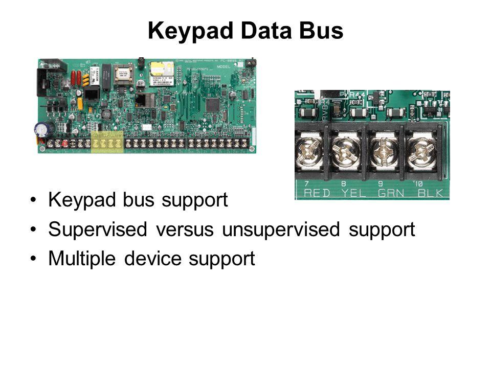 Keypad Data Bus Keypad bus support Supervised versus unsupervised support Multiple device support