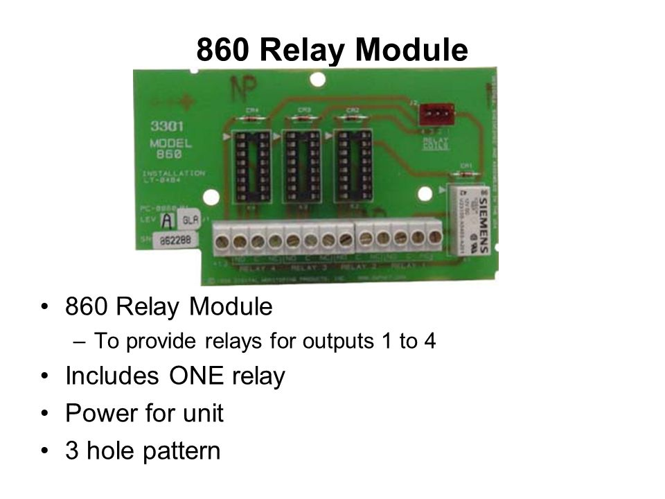 860 Relay Module –To provide relays for outputs 1 to 4 Includes ONE relay Power for unit 3 hole pattern