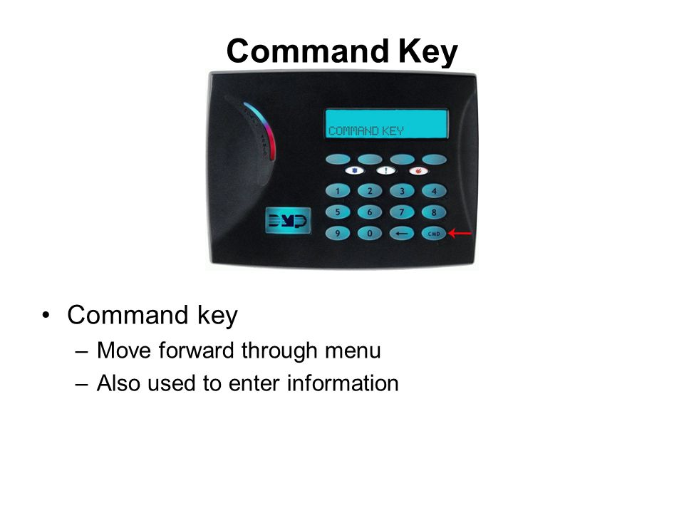 Command Key Command key –Move forward through menu –Also used to enter information