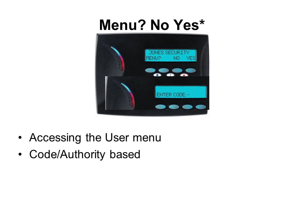 Menu? No Yes* Accessing the User menu Code/Authority based