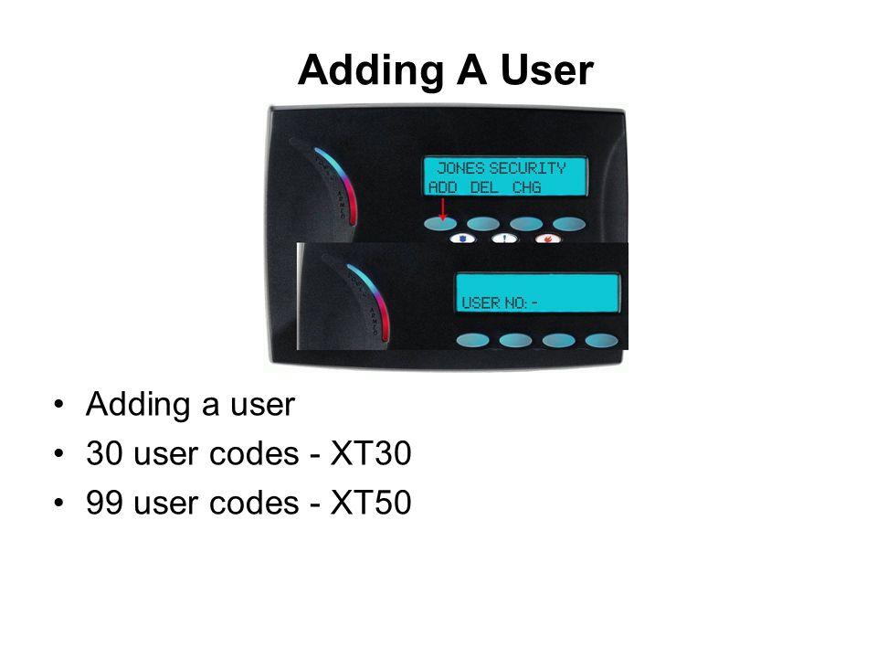 Adding A User Adding a user 30 user codes - XT30 99 user codes - XT50