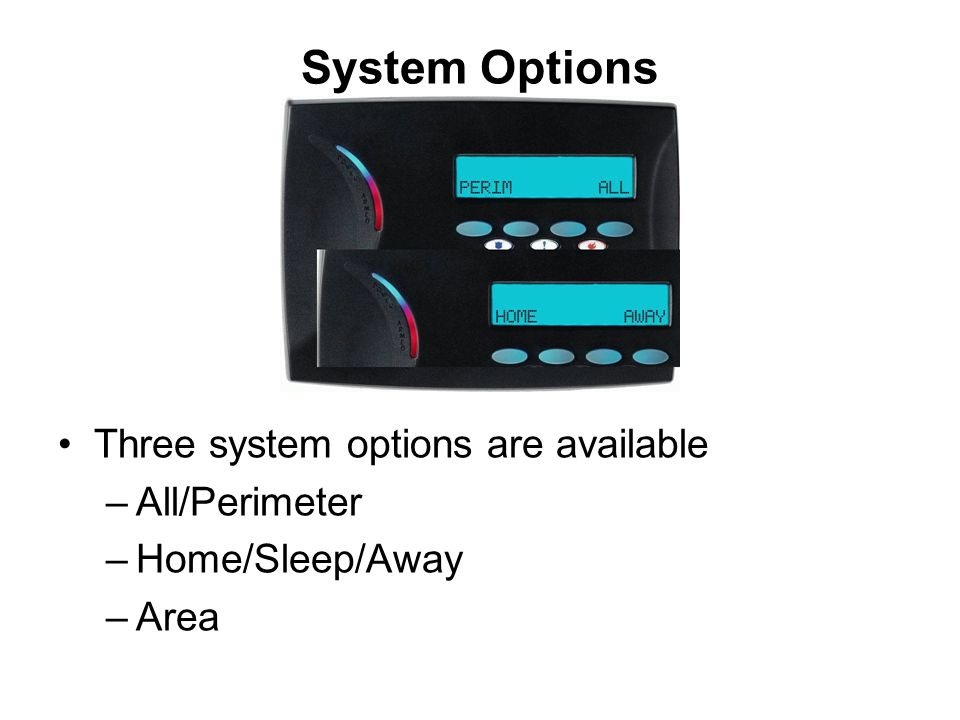 System Options Three system options are available –All/Perimeter –Home/Sleep/Away –Area