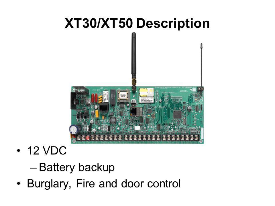 XT30/XT50 Description 12 VDC –Battery backup Burglary, Fire and door control