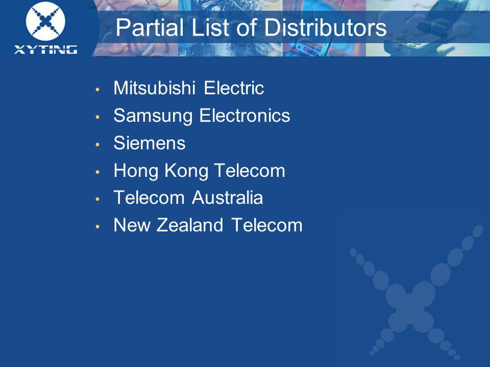Partial List of Distributors Mitsubishi Electric Samsung Electronics Siemens Hong Kong Telecom Telecom Australia New Zealand Telecom
