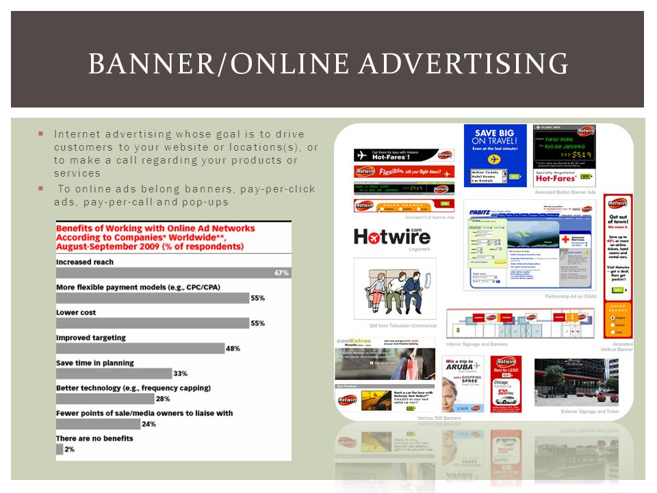  Internet advertising whose goal is to drive customers to your website or locations(s), or to make a call regarding your products or services  To online ads belong banners, pay-per-click ads, pay-per-call and pop-ups BANNER/ONLINE ADVERTISING