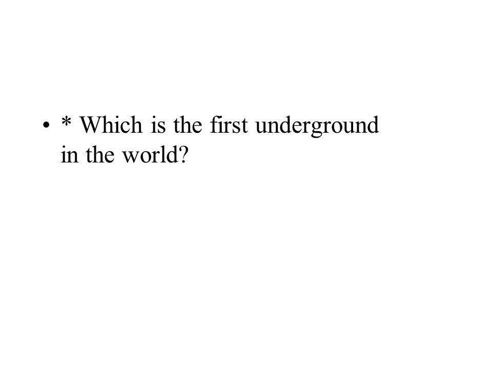 * Which is the first underground in the world