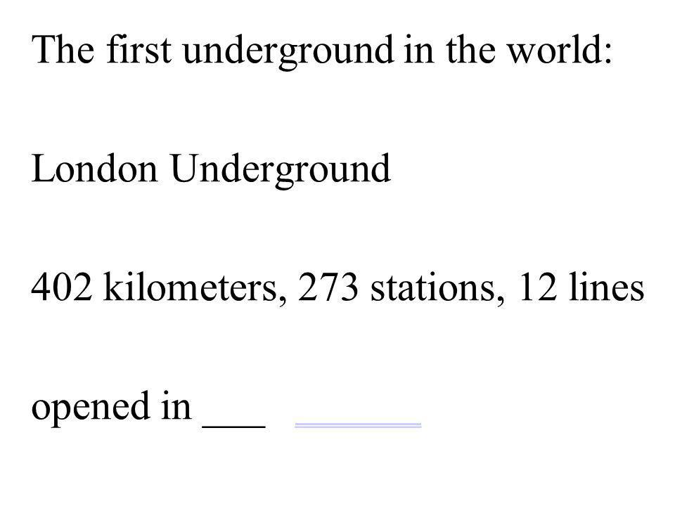 The first underground in the world: London Underground 402 kilometers, 273 stations, 12 lines opened in ___ ____________