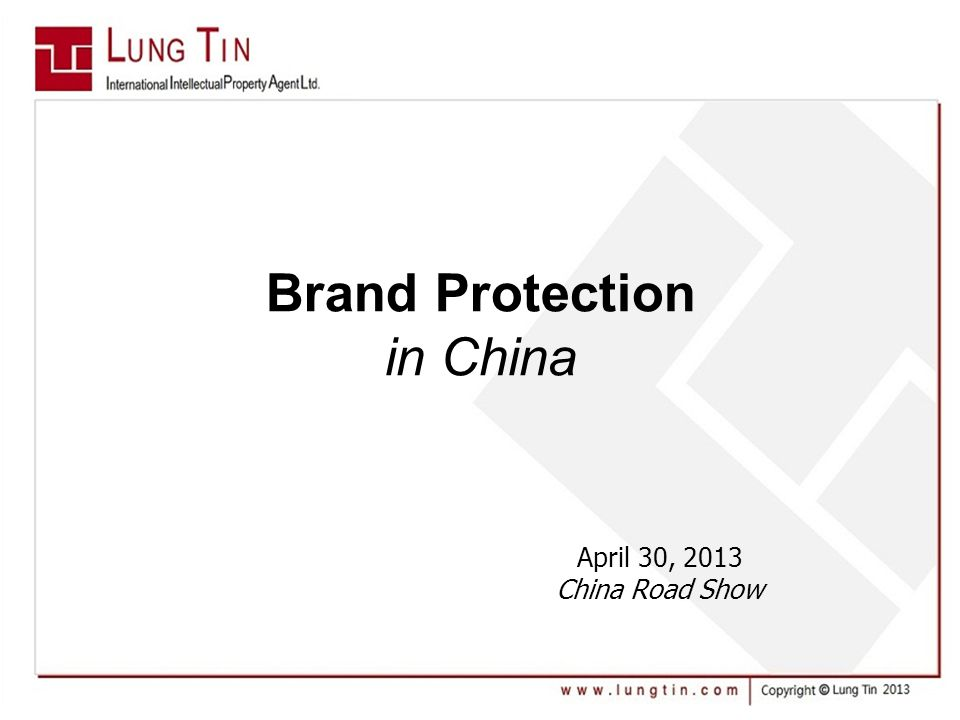Brand Protection in China April 30, 2013 China Road Show