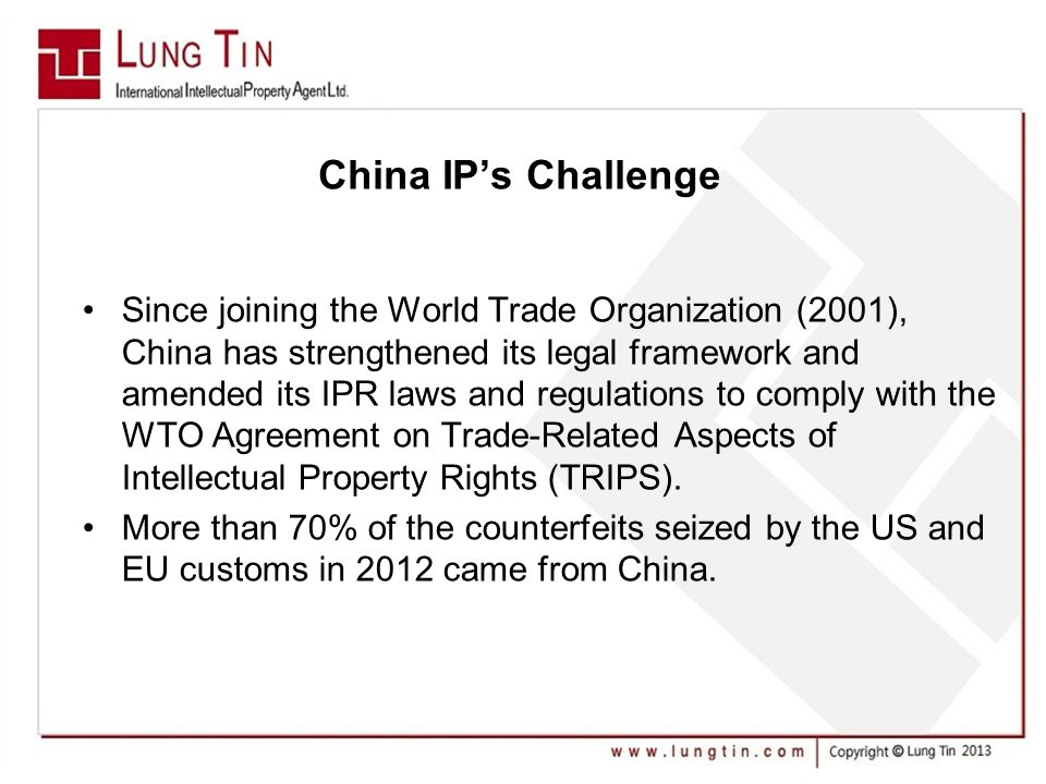 China IP's Challenge Since joining the World Trade Organization (2001), China has strengthened its legal framework and amended its IPR laws and regulations to comply with the WTO Agreement on Trade-Related Aspects of Intellectual Property Rights (TRIPS).