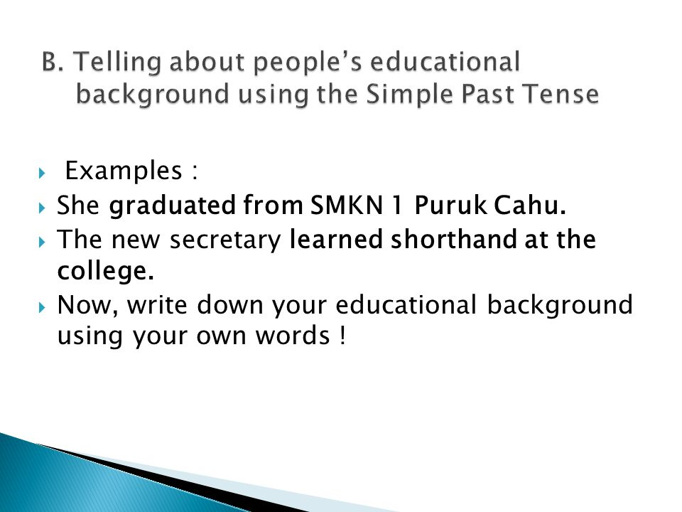  Examples :  She graduated from SMKN 1 Puruk Cahu.