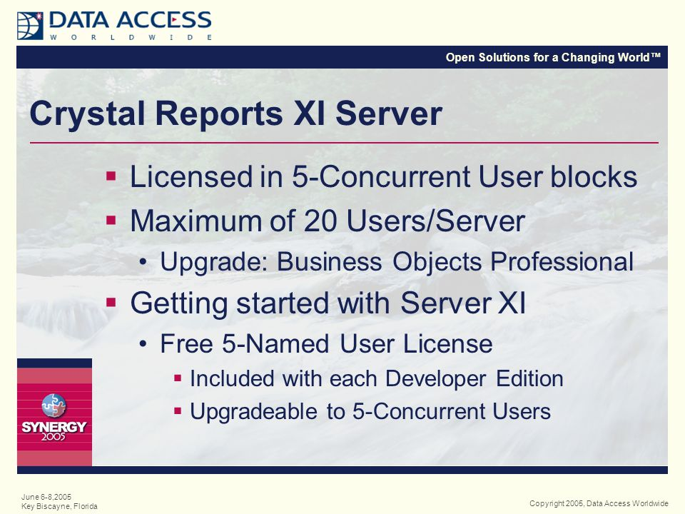 Open Solutions for a Changing World™ Copyright 2005, Data Access Worldwide June 6-8,2005 Key Biscayne, Florida Crystal XI Server vs.
