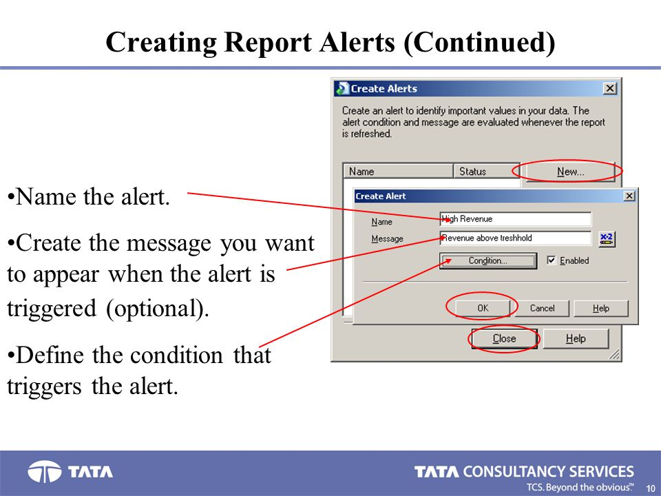 10 5. Creating Report Alerts (Continued) Name the alert. Create the message you want to appear when the alert is triggered (optional). Define the cond
