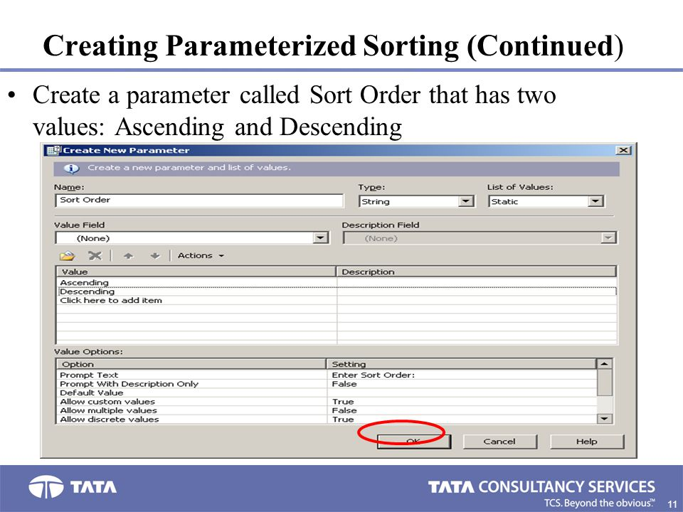 11 9. Creating Parameterized Sorting (Continued) Create a parameter called Sort Order that has two values: Ascending and Descending