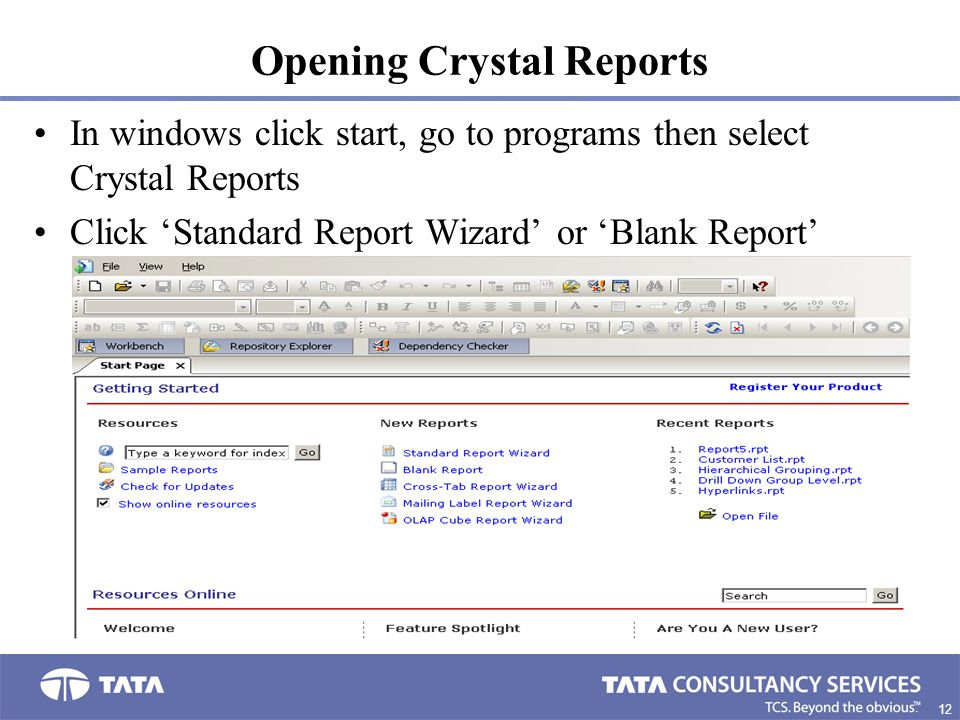 12. Opening Crystal Reports In windows click start, go to programs then select Crystal Reports Click 'Standard Report Wizard' or 'Blank Report'