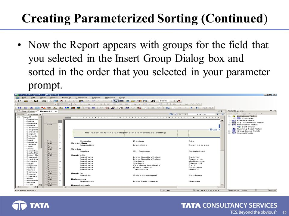 12 3. Creating Parameterized Sorting (Continued) Now the Report appears with groups for the field that you selected in the Insert Group Dialog box and