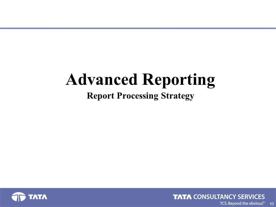 13 4. Advanced Reporting Report Processing Strategy
