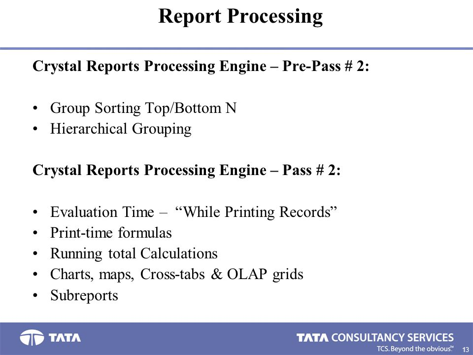 13 9. Crystal Reports Processing Engine – Pre-Pass # 2: Group Sorting Top/Bottom N Hierarchical Grouping Crystal Reports Processing Engine – Pass # 2: