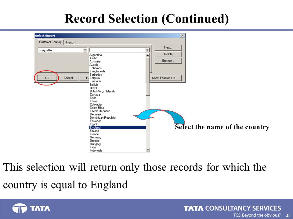 42. Record Selection (Continued) Select the name of the country This selection will return only those records for which the country is equal to Englan