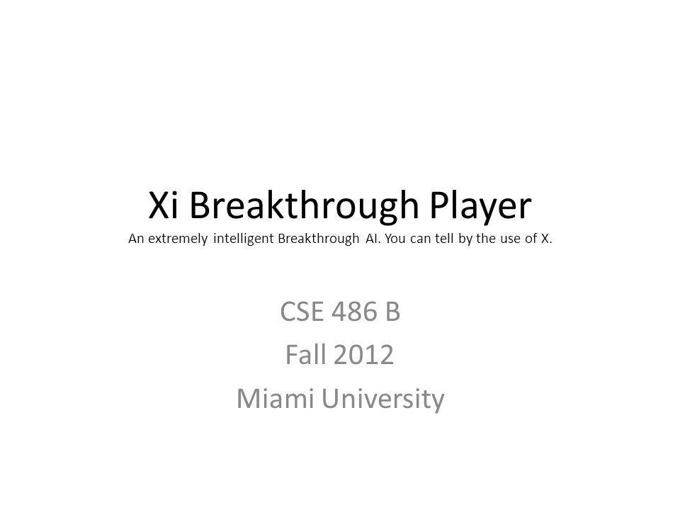 Xi Breakthrough Player An extremely intelligent Breakthrough AI.