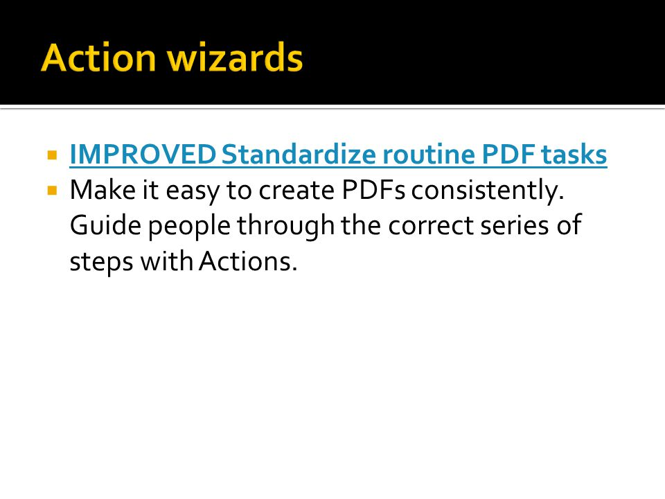  IMPROVED Standardize routine PDF tasks IMPROVED Standardize routine PDF tasks  Make it easy to create PDFs consistently.