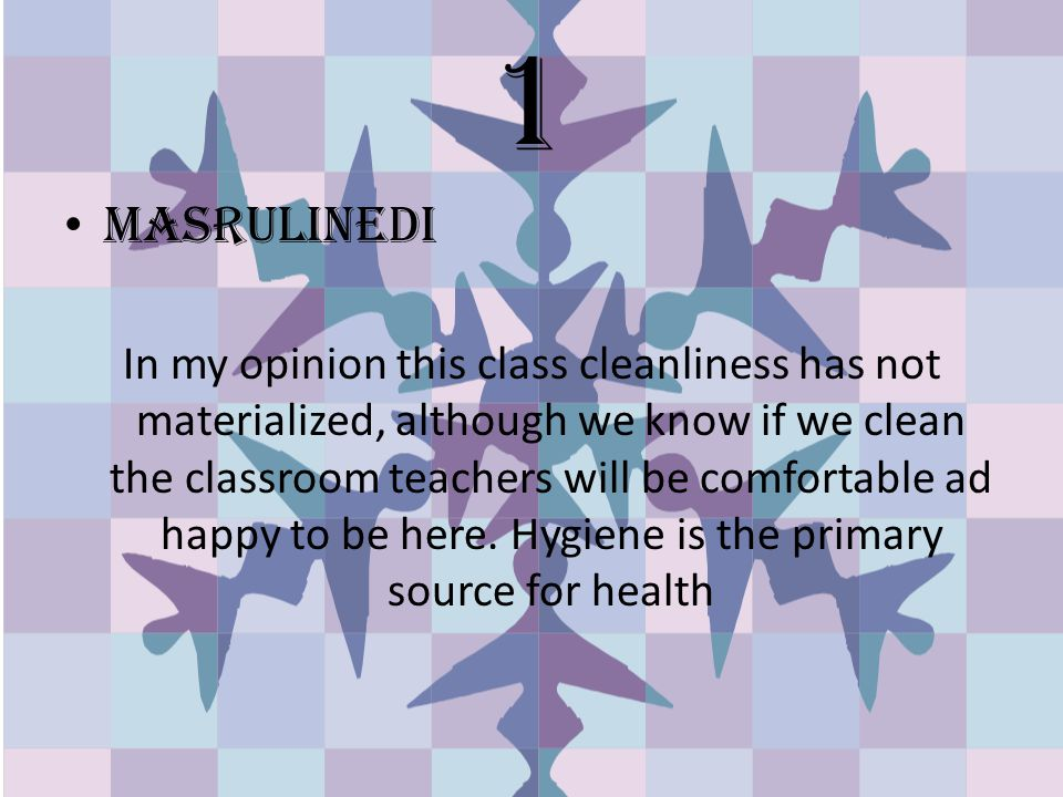 1 MASRULINEDI In my opinion this class cleanliness has not materialized, although we know if we clean the classroom teachers will be comfortable ad happy to be here.
