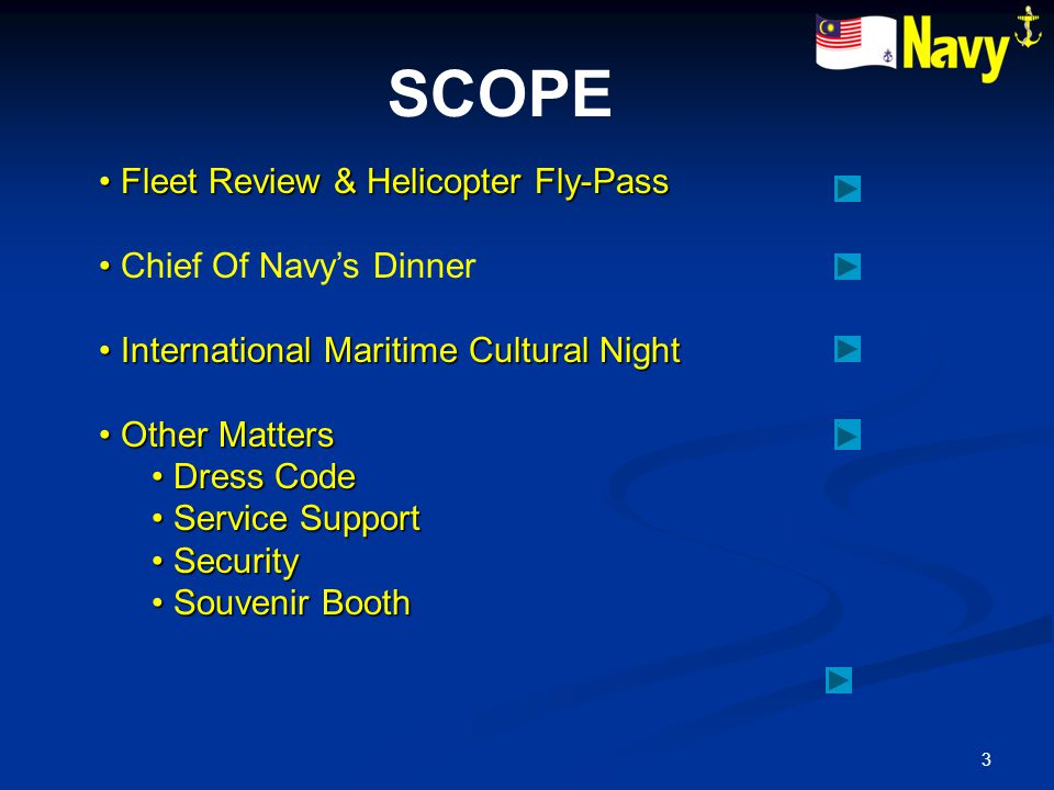 3 Fleet Review & Helicopter Fly-Pass Fleet Review & Helicopter Fly-Pass Chief Of Navy's Dinner International Maritime Cultural Night International Maritime Cultural Night Other Matters Other Matters Dress Code Dress Code Service Support Service Support Security Security Souvenir Booth Souvenir Booth SCOPE