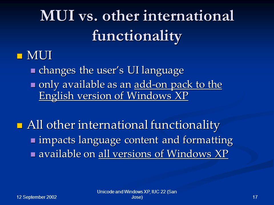 12 September 2002 17 Unicode and Windows XP, IUC 22 (San Jose) MUI vs. other international functionality MUI MUI changes the user's UI language change