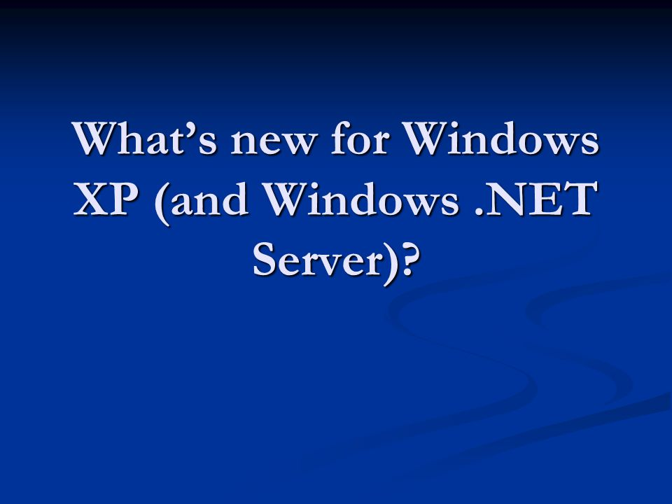 What's new for Windows XP (and Windows.NET Server)?