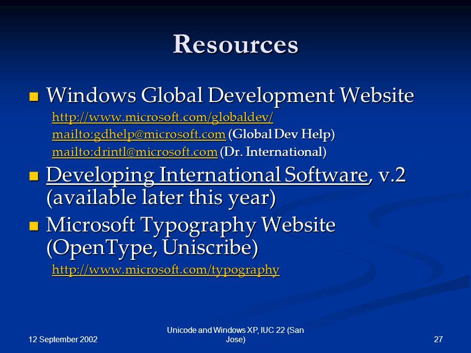 12 September 2002 27 Unicode and Windows XP, IUC 22 (San Jose) Resources Windows Global Development Website Windows Global Development Website http://